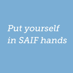 Put yourself in SAIF hands